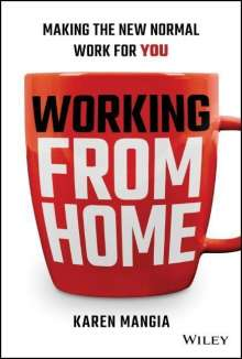 Karen Mangia: Working from Home: Making the New Normal Work for You, Buch