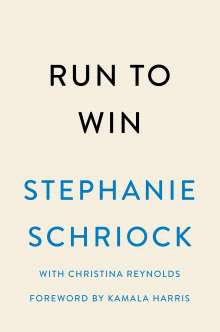 Stephanie Schriock: Run to Win: Lessons in Leadership for Women Changing the World, Buch