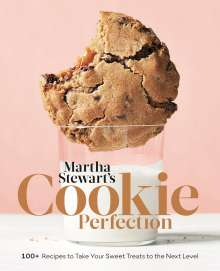 Martha Stewart Living Magazine: Martha Stewart's Cookie Perfection: 100+ Recipes to Take Your Sweet Treats to the Next Level: A Baking Book, Buch