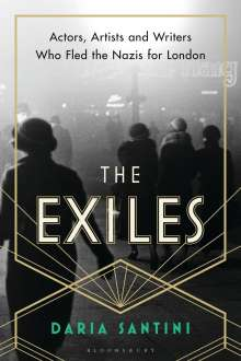 Daria Santini: The Exiles: Actors, Artists and Writers Who Fled the Nazis for London, Buch