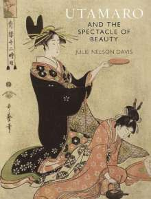 Julie Nelson Davis: Utamaro and the Spectacle of Beauty, Buch