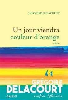 Grégoire Delacourt: Un jour viendra couleur d'orange, Buch