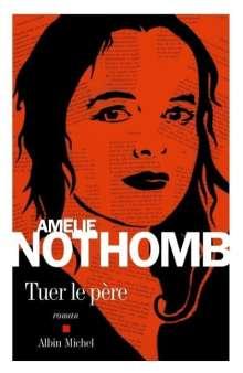 Amélie Nothomb: Tuer le père, Buch