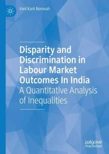 Vani Kant Borooah: Disparity and Discrimination in Labour Market Outcomes in India, Buch