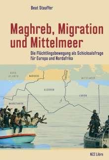 Beat Stauffer: Maghreb, Migration und Mittelmeer, Buch