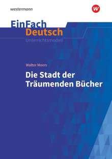 Walter Moers: Die Stadt der träumenden Bücher: Gymnasiale Oberstufe. EinFach Deutsch Unterrichtsmodelle, Buch