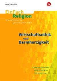 Svenja Benner: Wirtschaftsethik und Barmherzigkeit: Jahrgangsstufen 10 - 13. EinFach Religion, Buch