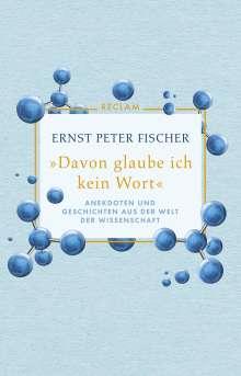 Ernst Peter Fischer: »Davon glaube ich kein Wort«, Buch