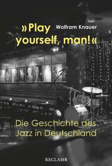 Wolfram Knauer: »Play yourself, man!«, Buch