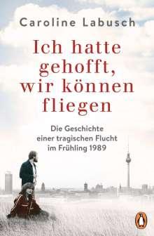 Caroline Labusch: Ich hatte gehofft, wir können fliegen, Buch