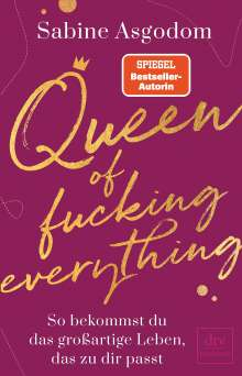 Sabine Asgodom: Queen of fucking everything - So bekommst du das großartige Leben, das zu dir passt, Buch