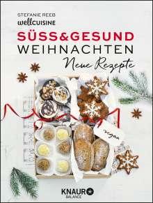 Stefanie Reeb: Süß & gesund - Weihnachten Neue Rezepte, Buch