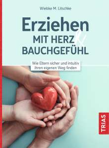Wiebke M. Litschke: Erziehen mit Herz & Bauchgefühl, Buch