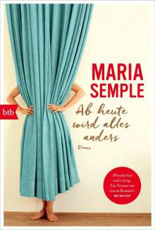 Maria Semple: Ab heute wird alles anders, Buch