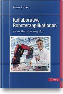 Andreas Schunkert: Kollaborative Roboterapplikationen, Buch