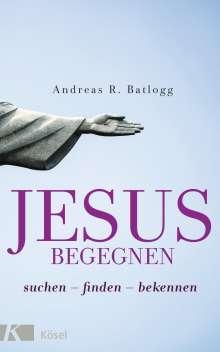 Andreas R. Batlogg: Jesus begegnen, Buch