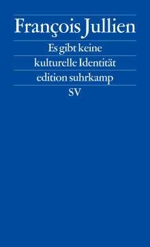 François Jullien: Es gibt keine kulturelle Identität, Buch
