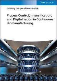 Process Control, Intensification, and Digitalisation in Continuous Biomanufacturing, Buch