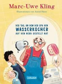 Marc-Uwe Kling: Der Tag, an dem der Opa den Wasserkocher auf den Herd gestellt hat, Buch