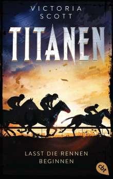 Victoria Scott: TITANEN - Lasst die Rennen beginnen, Buch