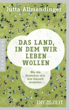 Jutta Allmendinger: Das Land, in dem wir leben wollen, Buch