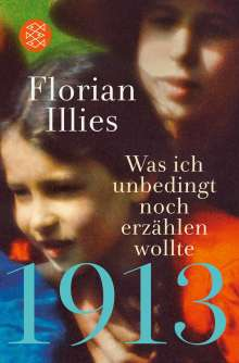 Florian Illies: 1913 - Was ich unbedingt noch erzählen wollte, Buch