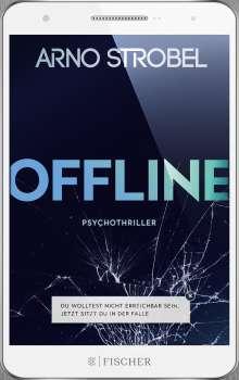 Arno Strobel: Offline - Du wolltest nicht erreichbar sein. Jetzt sitzt du in der Falle., Buch