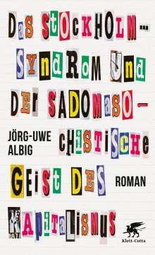 Jörg-Uwe Albig: Das Stockholm-Syndrom und der sadomasochistische Geist des Kapitalismus, Buch