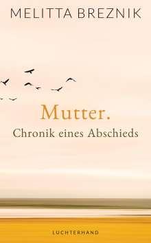 Melitta Breznik: Mutter. Chronik eines Abschieds, Buch