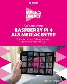 Christian Immler: Mach's einfach:123 Anleitungen Raspberry Pi als Media Center, Buch