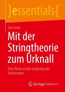 Jan Louis: Mit der Stringtheorie zum Urknall, Buch
