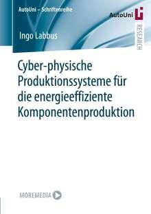 Ingo Labbus: Cyber-Physische-Produktionssysteme für die energieeffiziente Komponentenproduktion, Buch
