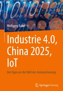 Wolfgang Babel: Industrie 4.0, China 2025, IoT, Buch