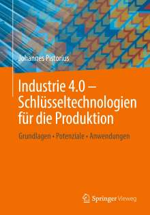 Johannes Pistorius: Industrie 4.0 - Schlüsseltechnologien für die Produktion, Buch