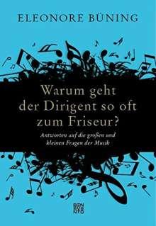 Eleonore Büning: Warum geht der Dirigent so oft zum Friseur?, Buch