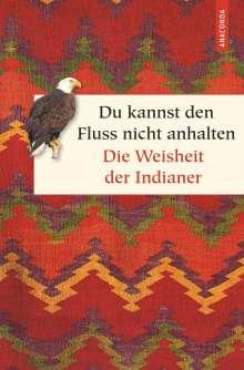 Du kannst den Fluss nicht anhalten - Weisheiten der Indianer, Buch