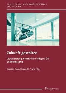 Zukunft gestalten - Digitalisierung, Künstliche Intelligenz (KI) und Philosophie, Buch