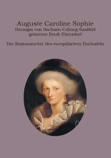 Heinz-Dieter Fiedler: Auguste Caroline Sophie Herzogin von Sachsen-Coburg-Saalfeld geborene Reuß-Ebersdorf, Buch