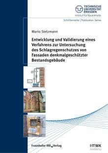 Mario Stelzmann: Entwicklung und Validierung eines Verfahrens zur Untersuchung des Schlagregenschutzes von Fassaden denkmalgeschützter Bestandsgebäude., Buch