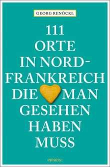 111 Orte in Nordfrankreich, die man gesehen haben muss, Buch