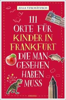 Julia Tzschätzsch: 111 Orte für Kinder in Frankfurt, die man gesehen haben muss, Buch