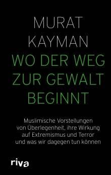 Murat Kayman: Wo der Weg zur Gewalt beginnt, Buch