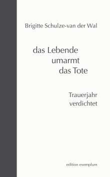 Brigitte Schulze-van der Wal: das Lebende umarmt das Tote, Buch