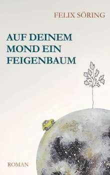 Felix Söring: Auf deinem Mond ein Feigenbaum, Buch
