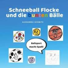 Alexandra Schmitz: Schneeball Flocke und die bunten Bälle, Buch