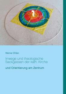 Werner Ehlen: Irrwege und theologische Sackgassen der kath. Kirche, Buch