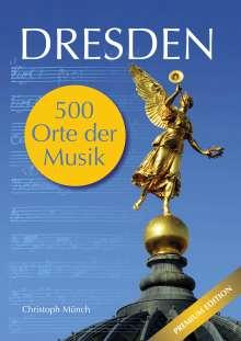 Christoph Münch: Dresden - 500 Orte der Musik, Buch