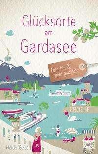 Heide Geiss: Glücksorte am Gardasee, Buch