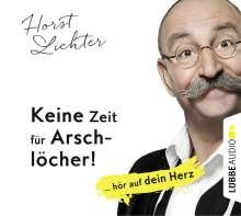 Horst Lichter: Keine Zeit für Arschlöcher!: ... hör auf dein Herz, 5 CDs