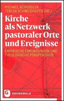Michael Schüßler (Hrsg): Kirche als Netzwerk pastoraler Orte und Ereignisse, Buch